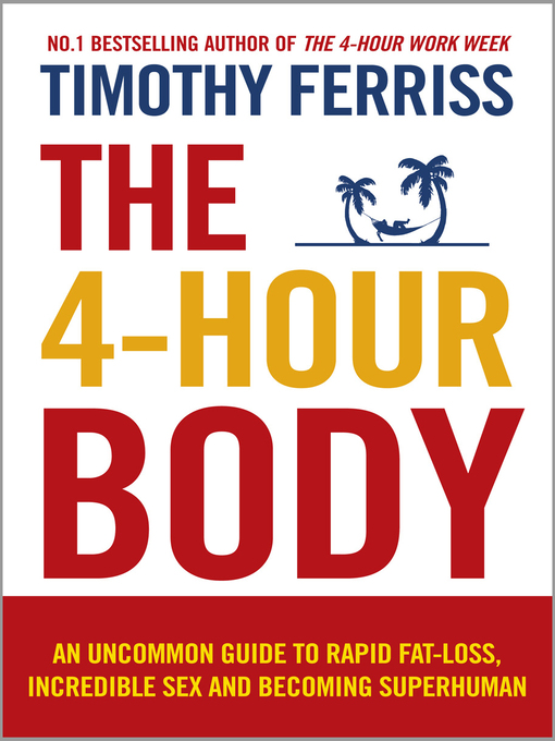 The 4-Hour Body (eBook): An uncommon guide to rapid fat-loss, incredible sex and becoming superhuman